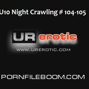 FU10 Night Crawling # 104-105  Urerotic.com  2015